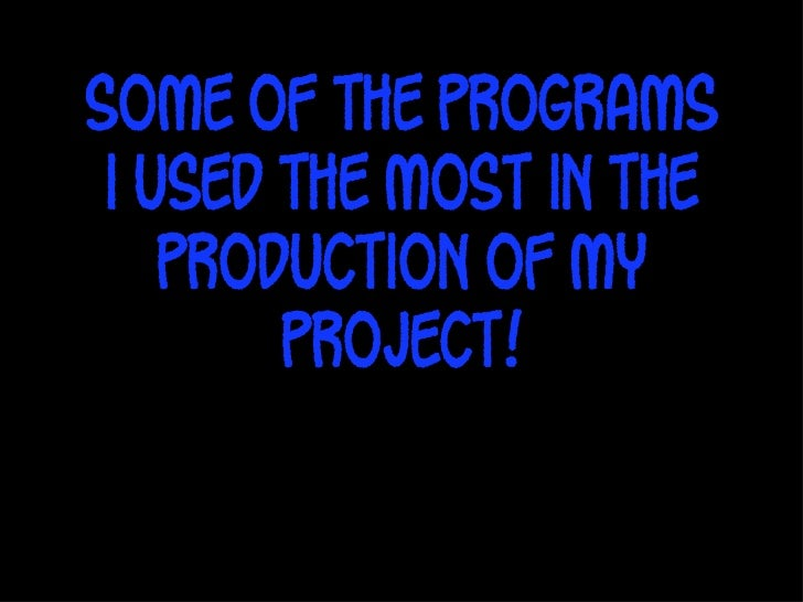 Some of the programs i used the most in the    production of my        project!