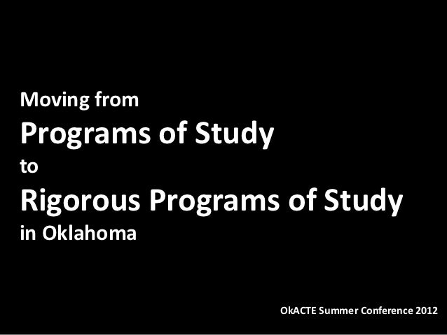 Moving fromPrograms of StudytoRigorous Programs of Studyin Oklahoma                    OkACTE Summer Conference 2012