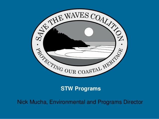 STW Programs Nick Mucha, Environmental and Programs Director