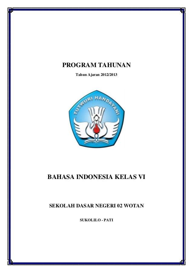 PROGRAM TAHUNAN        Tahun Ajaran 2012/2013BAHASA INDONESIA KELAS VISEKOLAH DASAR NEGERI 02 WOTAN          SUKOLILO - PATI