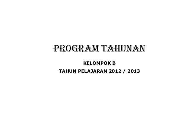 PROGRAM TAHUNANKELOMPOK BTAHUN PELAJARAN 2012 / 2013