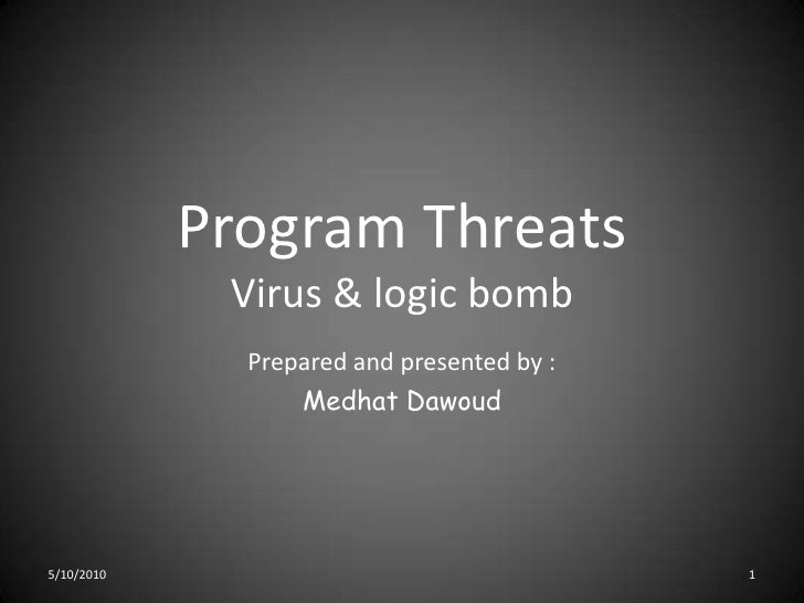 Program ThreatsVirus & logic bomb<br />Prepared and presented by :<br />Medhat Dawoud<br />5/10/2010<br />1<br />