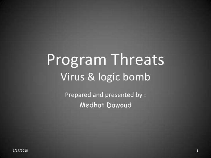 Program ThreatsVirus & logic bomb<br />Prepared and presented by :<br />Medhat Dawoud<br />5/10/2010<br />1<br />