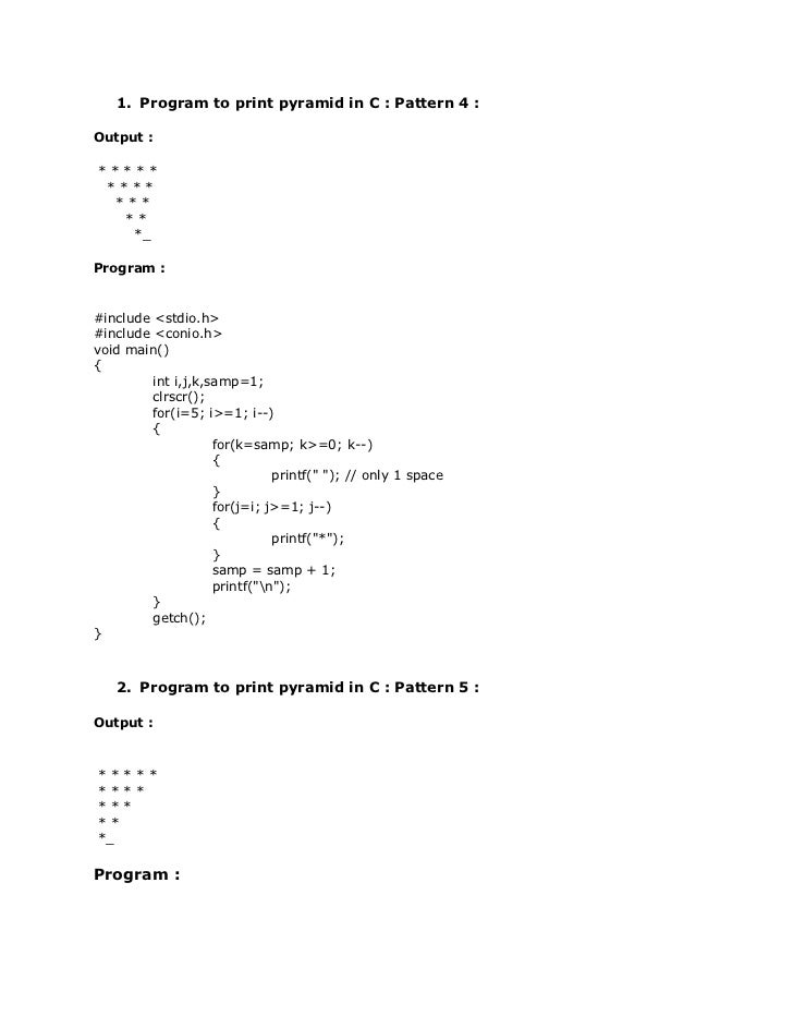 1. Program to print pyramid in C : Pattern 4 :Output :***** ****  ***   **    *_Program :#include <stdio.h>#include <conio...