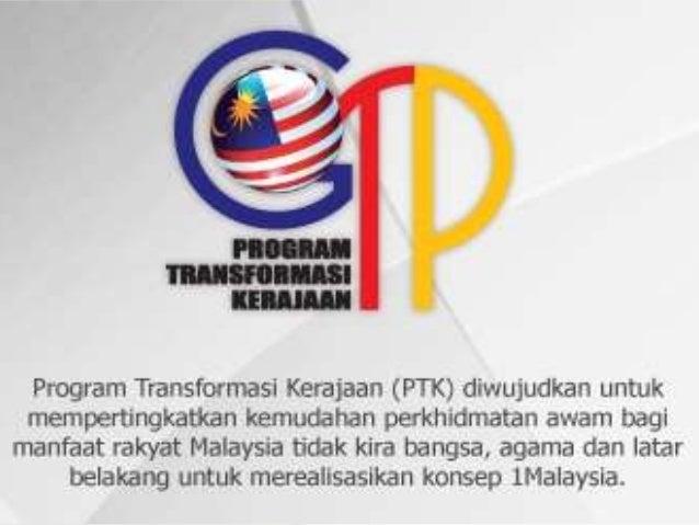 • Pelan Transformasi Kerajaan• Program Transformasi Kerajaan (PTK/GTP)• Bagi mencapai Wawasan 2020, Perdana Menteri, YAB D...