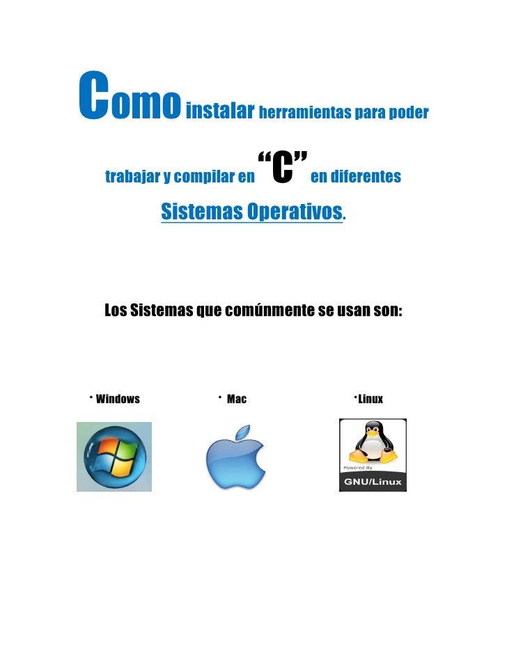 """Como          instalar herramientas para poder     trabajar y compilar en   """"C"""" en diferentes             Sistemas Operati..."""