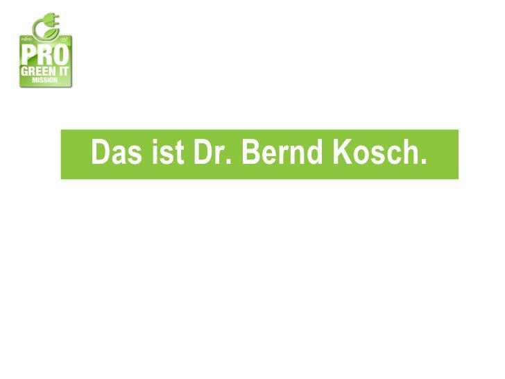 Das ist Dr. Bernd Kosch.