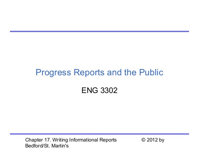 Progress Reports and the Public                         ENG 3302Chapter 17. Writing Informational Reports   © 2012 byBedfo...