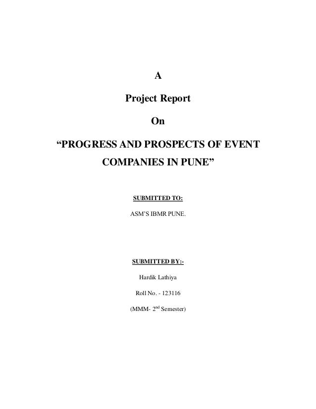 "A Project Report On ""PROGRESS AND PROSPECTS OF EVENT COMPANIES IN PUNE"" SUBMITTED TO: ASM'S IBMR PUNE. SUBMITTED BY:- Hard..."