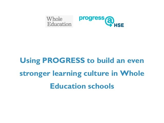 Using PROGRESS to build an evenstronger learning culture in WholeEducation schools