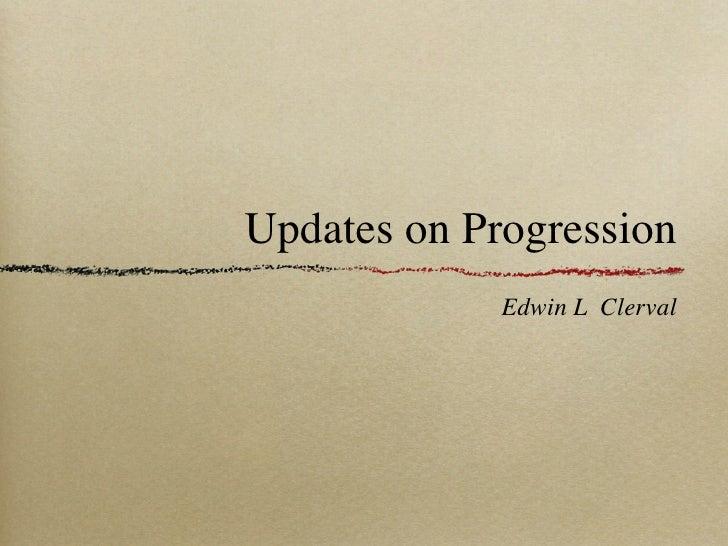 Updates on Progression              Edwin L Clerval
