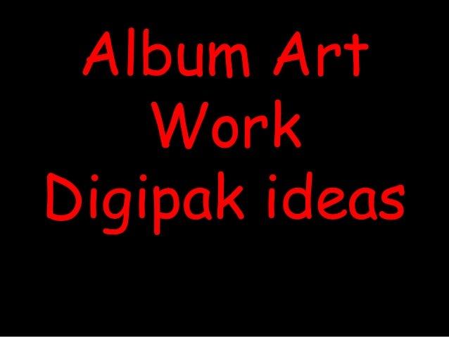 Progression of digipak and album art work