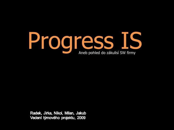 Progress IS Aneb pohled do zákulisí SW firmy