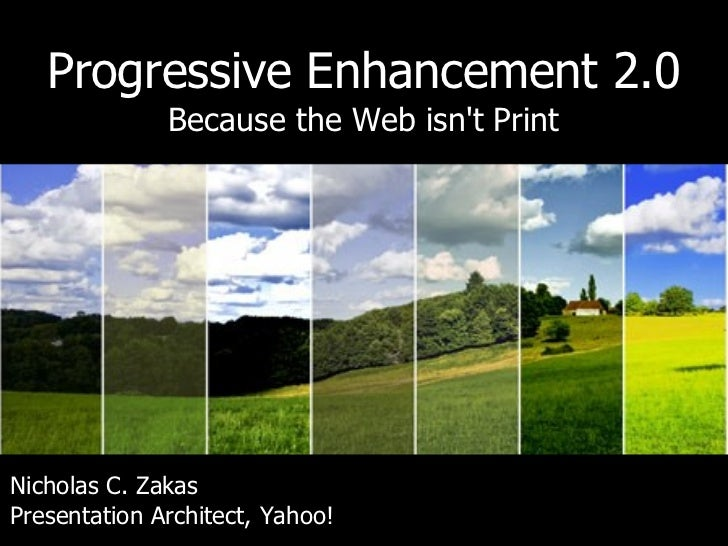 Progressive Enhancement 2.0              Because the Web isnt PrintNicholas C. ZakasPresentation Architect, Yahoo!