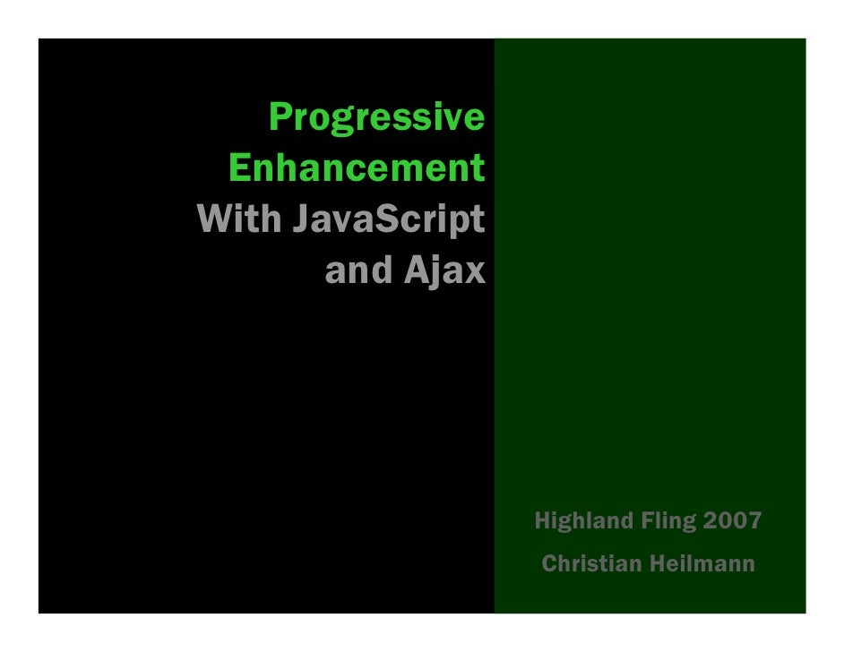Progressive  Enhancement With JavaScript        and Ajax                       Highland Fling 2007                   Chris...