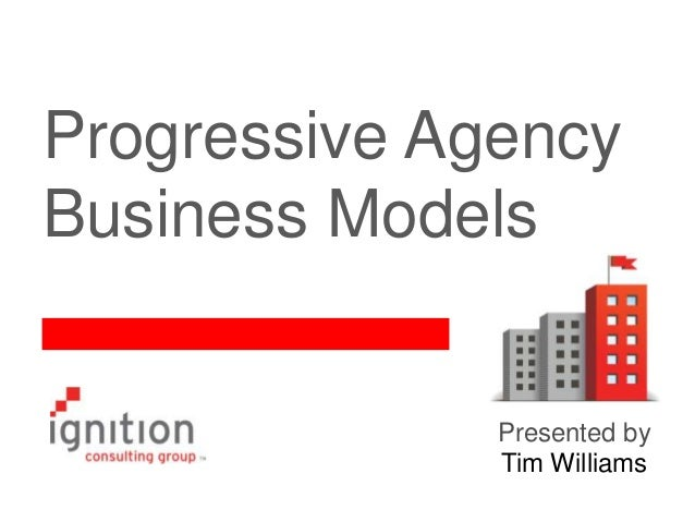 Progressive Agency Business Models  Presented by Tim Williams