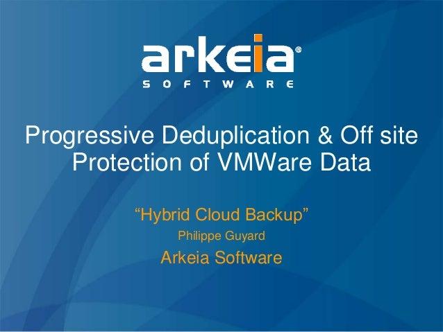 Progressive deduplication & off site protection of vm ware data