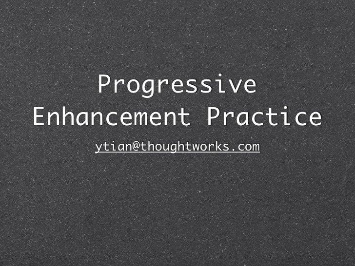 Progressive Enhancement Practice     ytian@thoughtworks.com