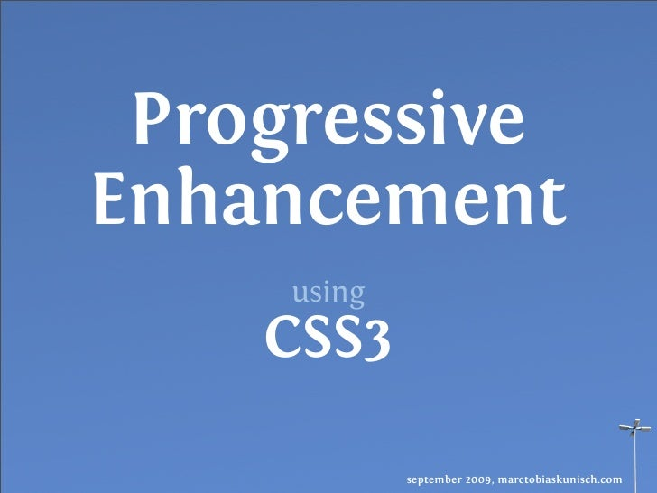Progressive Enhancement      using     CSS3               september 2009, marctobiaskunisch.com