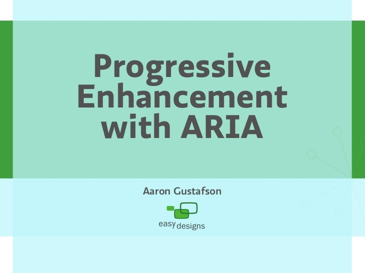 Progressive Enhancement  with ARIA    Aaron Gustafson