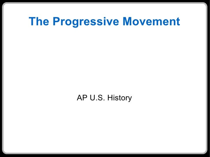 The Progressive Movement AP U.S. History
