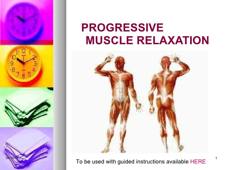 PROGRESSIVE  MUSCLE RELAXATION 06/10/10 To be used with guided instructions available  HERE
