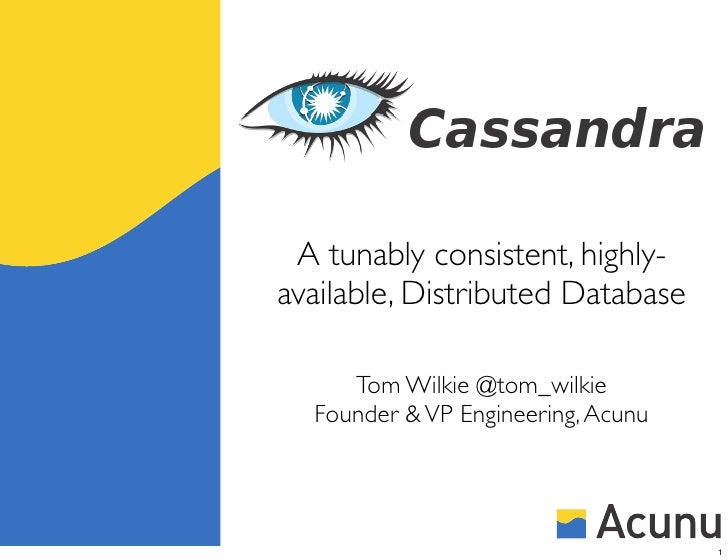 A tunably consistent, highly-available, Distributed Database     Tom Wilkie @tom_wilkie  Founder & VP Engineering, Acunu  ...