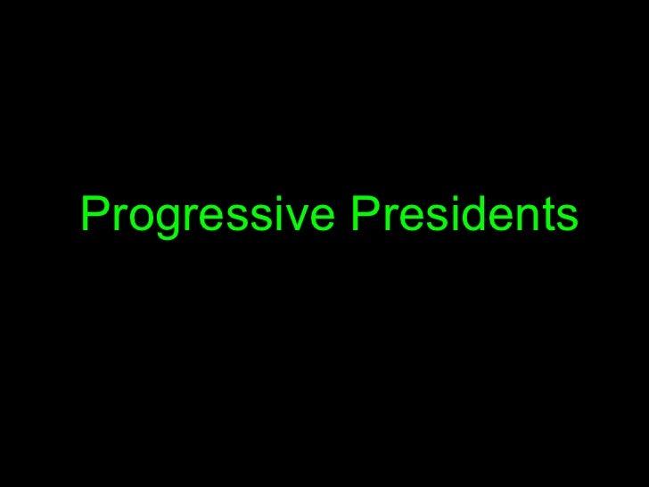 Progressive presidents2