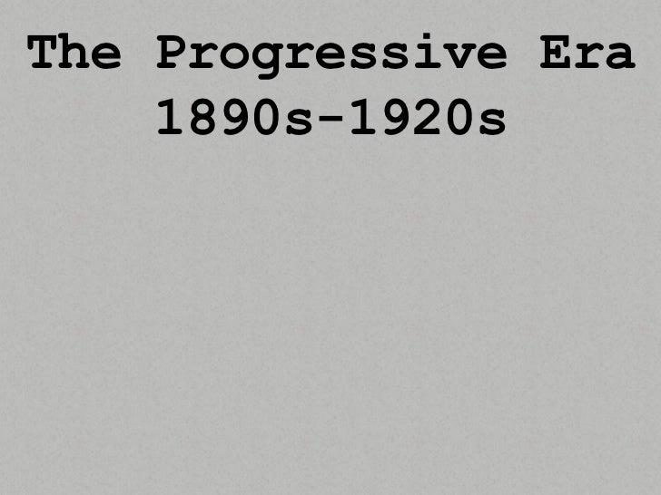 The Progressive Era<br />1890s-1920s<br />