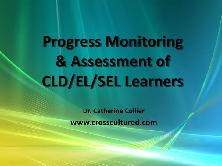 Progress Monitoring & Assessment of CLD/EL/SEL Learners<br />Dr. Catherine Collier<br />www.crosscultured.com<br />