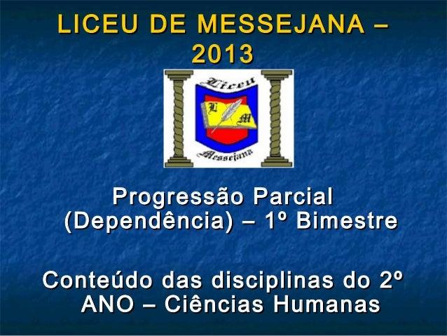 LICEU DE MESSEJANA –LICEU DE MESSEJANA – 20132013 Progressão ParcialProgressão Parcial (Dependência) – 1º Bimestre(Dependê...