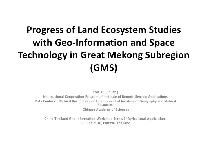 Progress of land ecosystem studies with geo information and space technology in great mekong subregion (gms)
