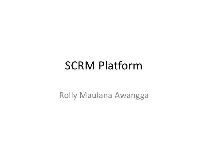 SCRM Platform<br />RollyMaulanaAwangga<br />
