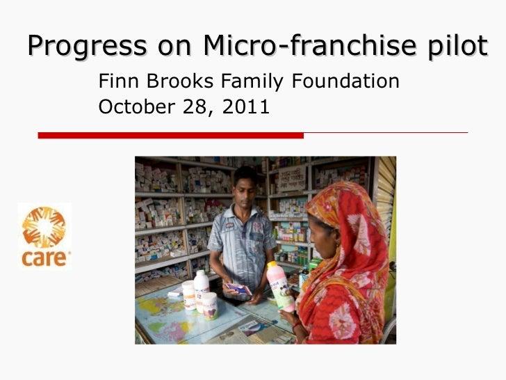 Progress on Micro-franchise pilot Finn Brooks Family Foundation October 28, 2011