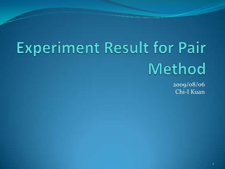 ExperimentResult for Pair Method<br />2009/08/06Chi-I Kuan<br />1<br />