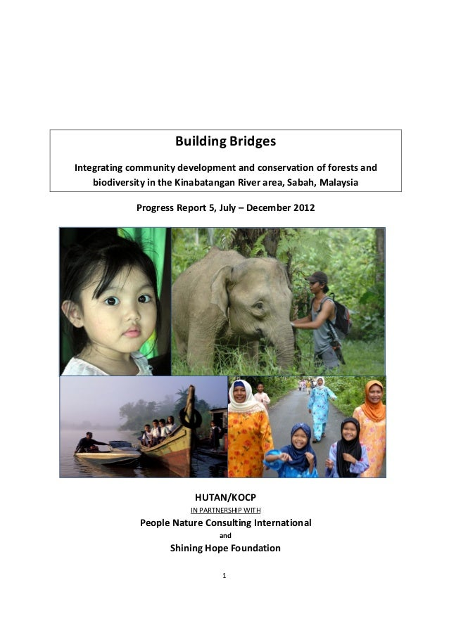 1     Building Bridges Integrating community development and conservation of forests and biodiversity in the Kinabatangan ...