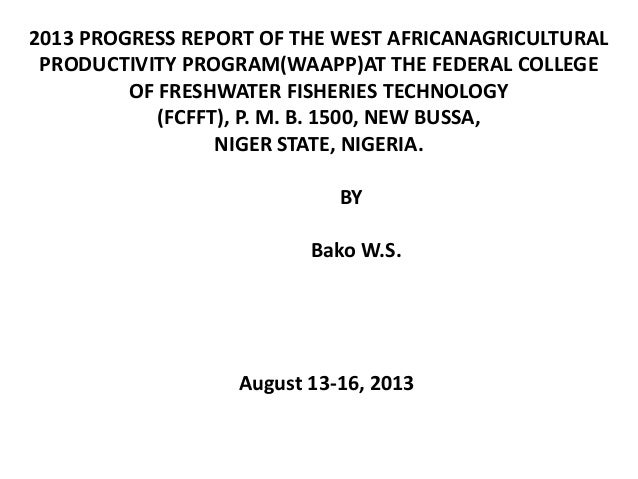 2013 PROGRESS REPORT OF THE WEST AFRICANAGRICULTURAL PRODUCTIVITY PROGRAM(WAAPP)AT THE FEDERAL COLLEGE OF FRESHWATER FISHE...