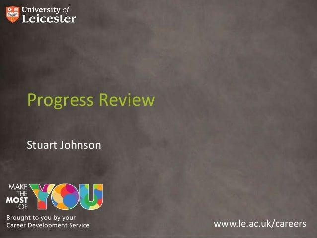 Progress Review Stuart Johnson  www.le.ac.uk/careers