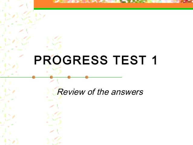 PROGRESS TEST 1 Review of the answers