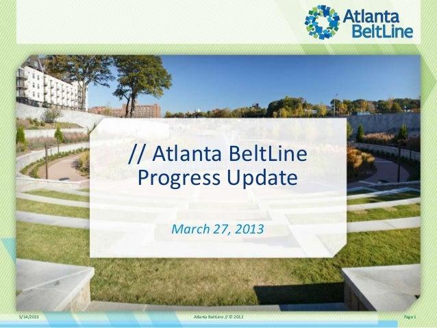 5/14/2013 Atlanta BeltLine // © 2012 Page 1// Atlanta BeltLineProgress UpdateMarch 27, 2013