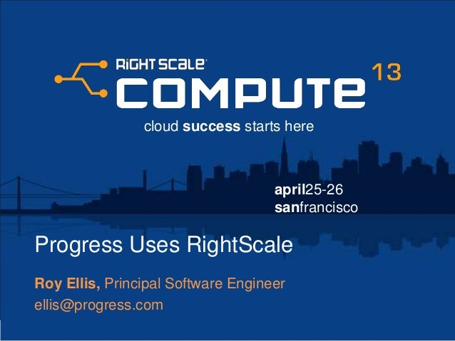 Progress Uses RightScale - RightScale Compute 2013