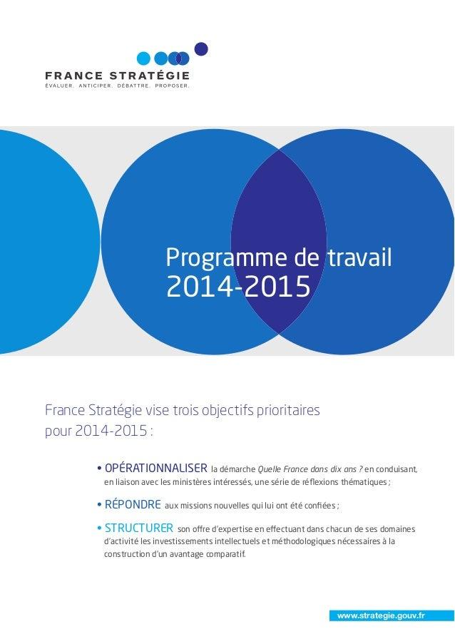www.strategie.gouv.fr programme de travail 2014-2015 France Stratégie vise trois objectifs prioritaires pour 2014-2015 : •...
