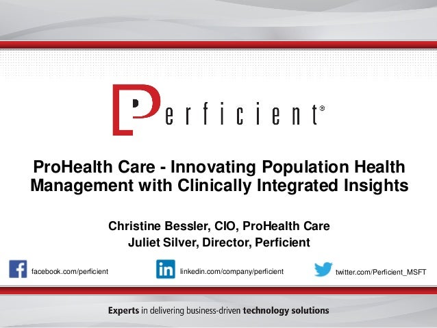 facebook.com/perficient twitter.com/Perficient_MSFTlinkedin.com/company/perficient ProHealth Care - Innovating Population ...