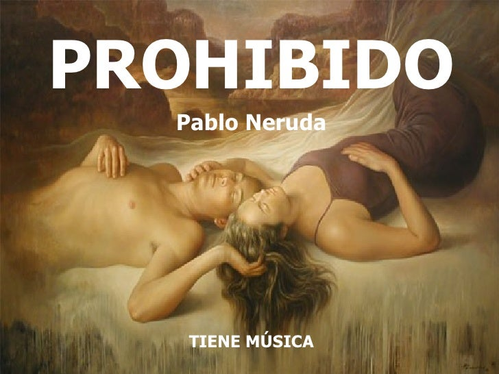 PROHIBIDO Pablo Neruda TIENE MÚSICA