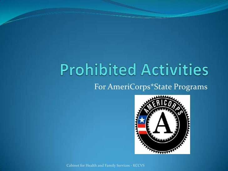 Prohibited Activities <br />For AmeriCorps*State Programs<br />Cabinet for Health and Family Services - KCCVS<br />