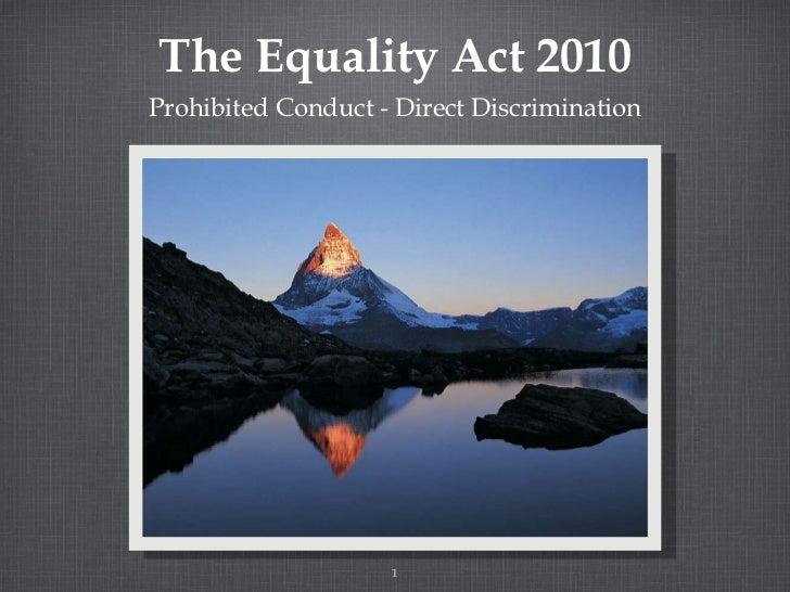 The Equality Act 2010 <ul><li>Prohibited Conduct - Direct Discrimination </li></ul>