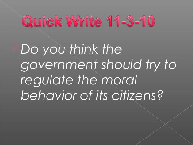  Do you think the government should try to regulate the moral behavior of its citizens?