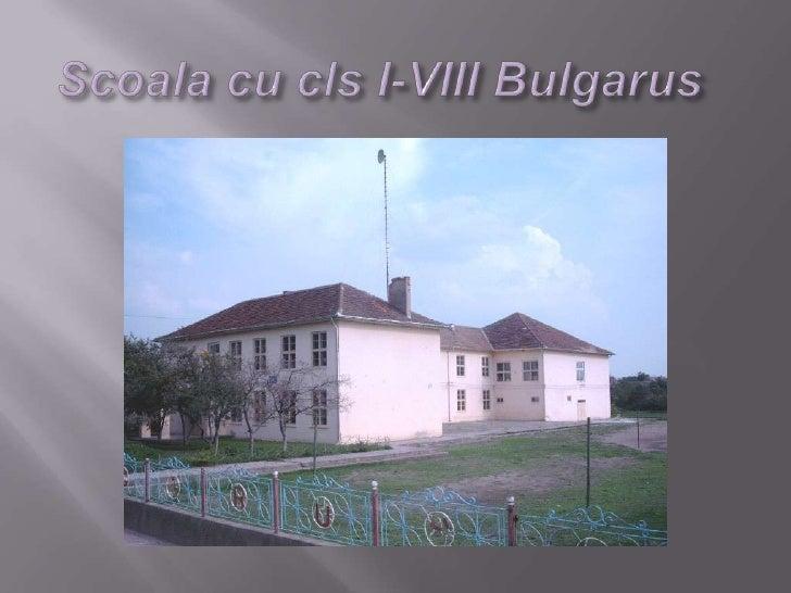 Scoala cu cls I-VIII Bulgarus<br />