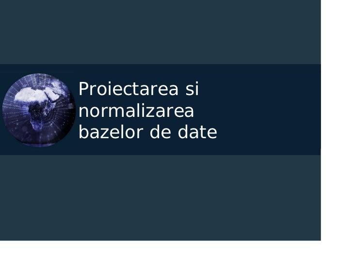 Proiectarea si normalizarea bazelor de date - Infoeducatie 2008