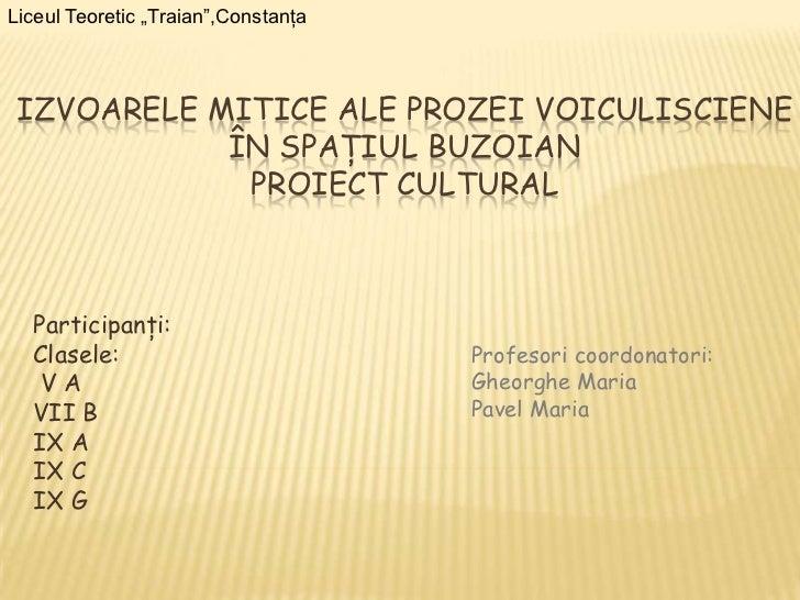 """Liceul Teoretic """"Traian"""",ConstanţaIZVOARELE MITICE ALE PROZEI VOICULISCIENE           ÎN SPAŢIUL BUZOIAN            PROIEC..."""